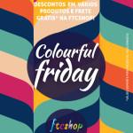Colourful Friday: descontos e frete grátis na FTCSHOP